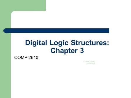 Digital Logic Structures: Chapter 3 COMP 2610 Dr. James Money COMP 2610 1.