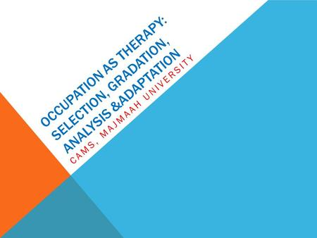 OCCUPATION AS THERAPY: SELECTION, GRADATION, ANALYSIS &ADAPTATION CAMS, MAJMAAH UNIVERSITY.