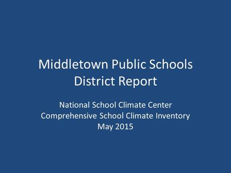 Middletown Public Schools District Report National School Climate Center Comprehensive School Climate Inventory May 2015.