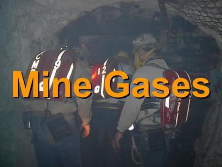 Mine Gases. Normal Air Is: Nitrogen 78% Oxygen 21% Trace Gases 1%