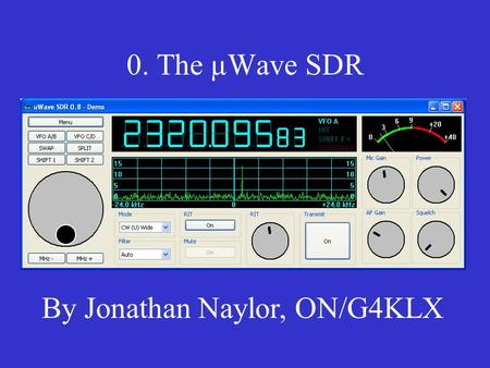 0. The µWave SDR By Jonathan Naylor, ON/G4KLX. 1. What Is The µWave SDR? Cheap access to microwaves Use the best of modern technology DSP to give great.