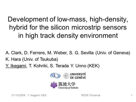 01/10/2009 Y. Ikegami, KEK RD09, Florence1 Development of low-mass, high-density, hybrid for the silicon microstrip sensors in high track density environment.