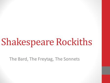Shakespeare Rockiths The Bard, The Freytag, The Sonnets.