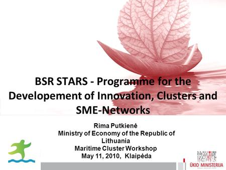 BSR STARS - Programme for the Developement of Innovation, Clusters and SME-Networks Rima Putkienė Ministry of Economy of the Republic of Lithuania Maritime.