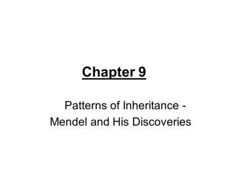 Chapter 9 Patterns of Inheritance - Mendel and His Discoveries.