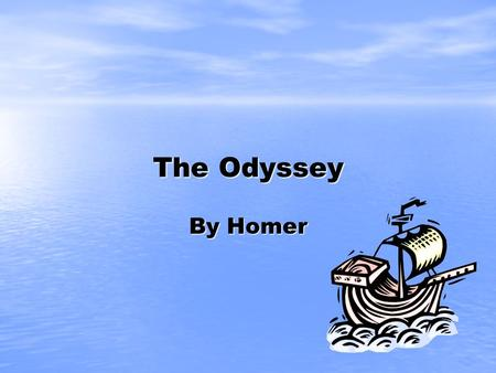 The Odyssey By Homer. Homer True identity not know but it is believed that he lived in ancient Greece True identity not know but it is believed that he.