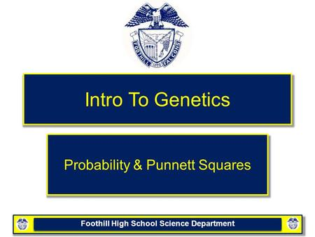 Foothill High School Science Department Intro To Genetics Probability & Punnett Squares.