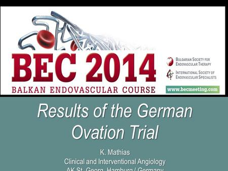 K. Mathias Clinical and Interventional Angiology AK St. Georg Hamburg / Germany Results of the German Ovation Trial.