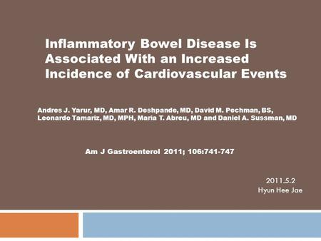 Inflammatory Bowel Disease Is Associated With an Increased Incidence of Cardiovascular Events Andres J. Yarur, MD, Amar R. Deshpande, MD, David M. Pechman,