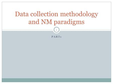 PART1 Data collection methodology and NM paradigms 1.