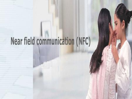 ABSTRACT Near Field Communication (NFC) is based on a short- range wireless connectivity, designed for intuitive, simple and safe interaction between.