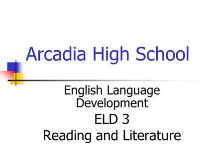 Arcadia High School English Language Development ELD 3 Reading and Literature.