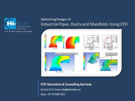 CFD Simulation & Consulting Services Hi-Tech CFD |   Voice: +91 79 4000 3252 Optimizing Designs of Industrial Pipes, Ducts and.