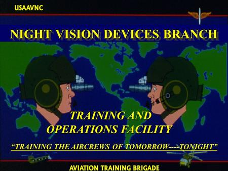 "Army Aviation Warfighting Center 1 TRAINING AND OPERATIONS FACILITY TRAINING AND OPERATIONS FACILITY ""TRAINING THE AIRCREWS OF TOMORROW----TONIGHT"" NIGHT."