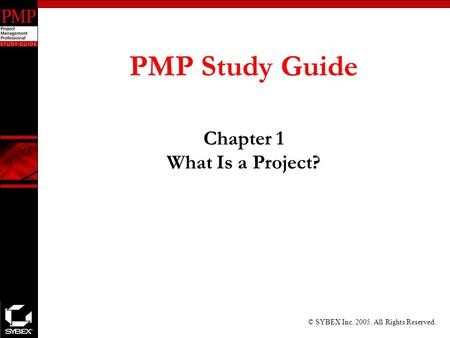 © SYBEX Inc. 2005. All Rights Reserved. PMP Study Guide Chapter 1 What Is a Project?