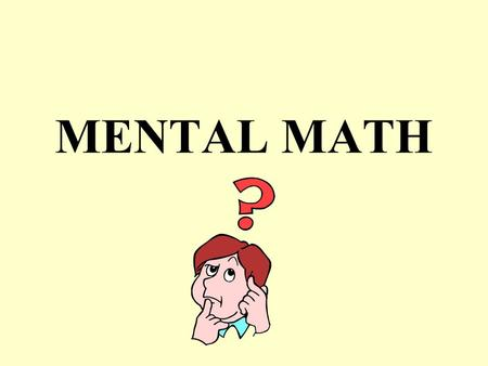 MENTAL MATH Front End Mental Math with Addition Strategy: Add the tens place first and then the ones place 56 + 23 = 50 + 20 = 70 70 6 + 3 = 9 + 9 79.