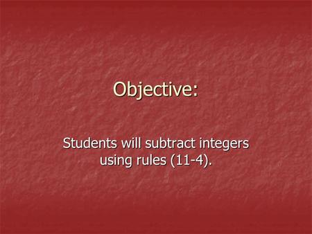 Objective: Students will subtract integers using rules (11-4).