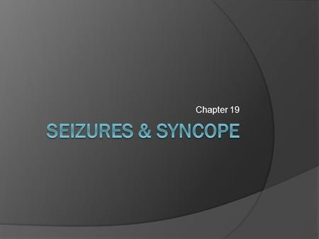 Chapter 19. Seizure  Sudden onset of random, continuing discharges of electrical activity in the brain  Can be gross muscle contraction to just staring.