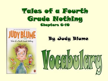 Tales of a Fourth Grade Nothing Chapters 6-10 By Judy Blume.
