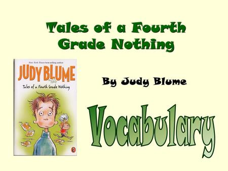 Tales of a Fourth Grade Nothing By Judy Blume. If you need help defining your vocabulary words, please use Word Central.