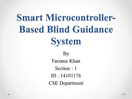 Smart Microcontroller- Based Blind Guidance System By Farzana Khan Section : 1 ID : 14101176 CSE Department 1.
