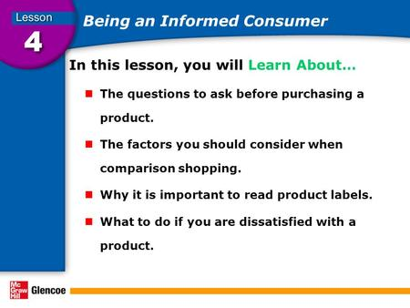 Being an Informed Consumer In this lesson, you will Learn About… The questions to ask before purchasing a product. The factors you should consider when.