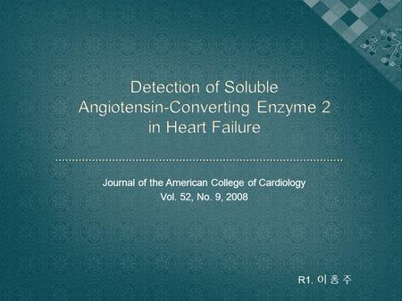 Journal of the American College of Cardiology Vol. 52, No. 9, 2008 R1. 이 홍 주.