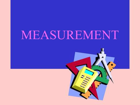 MEASUREMENT S.I. UNITS system International units A modification of the older French metric system.