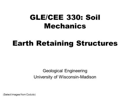 GLE/CEE 330: Soil Mechanics Earth Retaining Structures