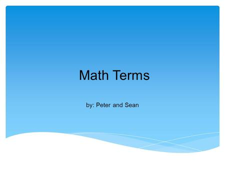 Math Terms by: Peter and Sean. congruent 2 shapes that are the same.