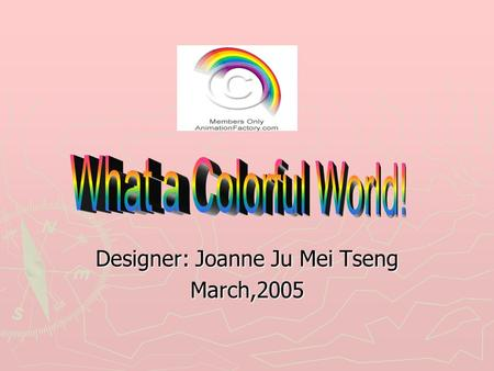 Designer: Joanne Ju Mei Tseng March,2005. What color is it ? It ' s red.