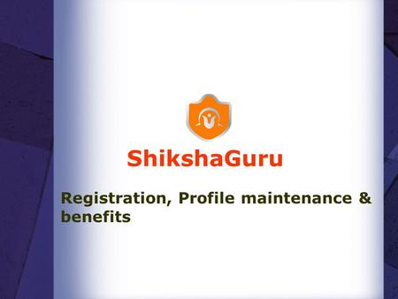 ShikshaGuru Registration, Profile maintenance & benefits.