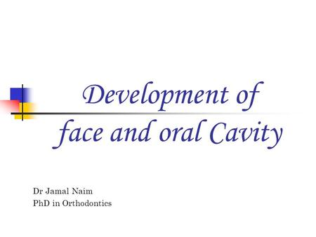 Dr Jamal Naim PhD in Orthodontics Development of face and oral Cavity.