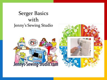 Serger Basics with Jenny's Sewing Studio. Serger Basics Learn to really use your serger. Start by learning the right way to thread the serger. Adjust.