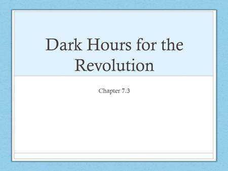 Dark Hours for the Revolution Chapter 7.3. Comparing the Strengths and Weaknesses Great Britain's Advantages More money and resources than the colonies.