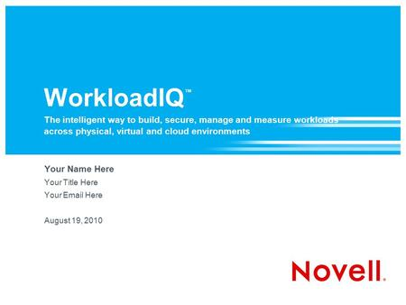 WorkloadIQ ™ The intelligent way to build, secure, manage and measure workloads across physical, virtual and cloud environments Your Name Here Your Title.