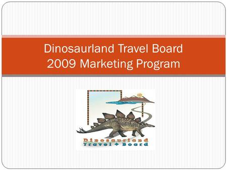 Dinosaurland Travel Board 2009 Marketing Program.