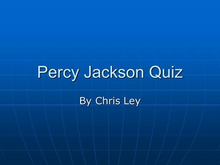 Percy Jackson Quiz By Chris Ley. Question 1 Where does Percy live? Where does Percy live? L.A. L.A. Vegas Vegas NYC NYC Chicago Chicago.