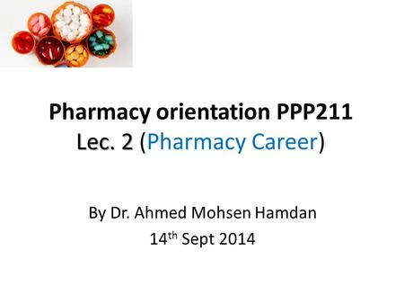 Pharmacy orientation PPP211 Lec. 2 (Pharmacy Career)