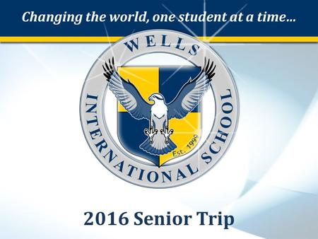 Changing the world, one student at a time… 2016 Senior Trip.