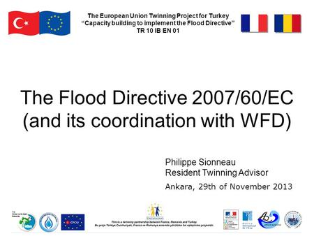 "The Flood Directive 2007/60/EC (and its coordination with WFD) The European Union Twinning Project for Turkey ""Capacity building to implement the Flood."