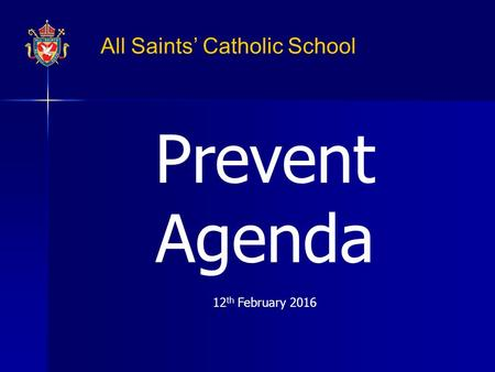 All Saints' Catholic School Prevent Agenda 12 th February 2016.