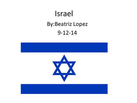 Israel By:Beatriz Lopez 9-12-14. Facts About Israel Capital:Jerusalem Population:8.08 million Currency:Israel new shekel Area:8,019 sq miles (20,770km2)