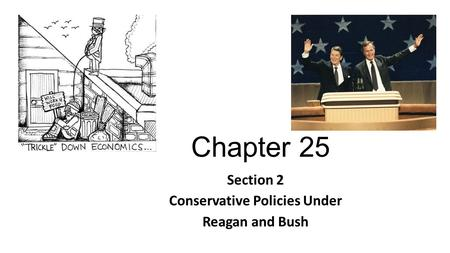 Chapter 25 Section 2 Conservative Policies Under Reagan and Bush.