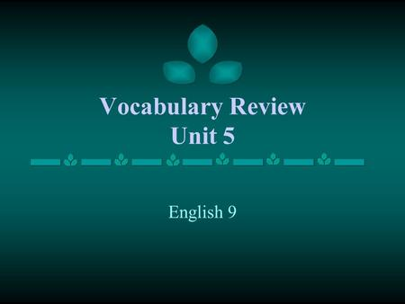 Vocabulary Review Unit 5