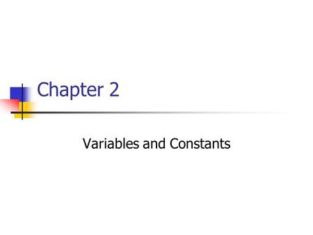 Chapter 2 Variables and Constants. Objectives Explain the different integer variable types used in C++. Declare, name, and initialize variables. Use character.