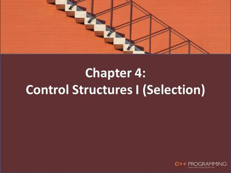 Chapter 4: Control Structures I (Selection). Objectives In this chapter, you will: – Learn about control structures – Examine relational operators – Discover.