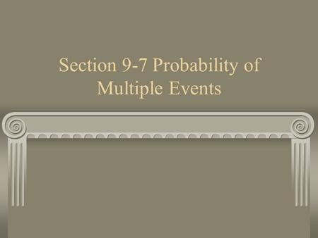 Section 9-7 Probability of Multiple Events. Multiple Events When the occurrence of one event affects the probability of a second event the two events.