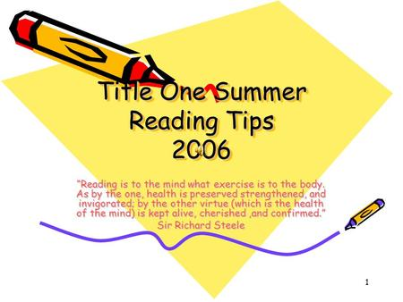 "1 Title One Summer Reading Tips 2006 ""Reading is to the mind what exercise is to the body. As by the one, health is preserved strengthened, and invigorated;"