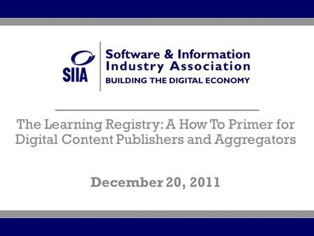 + The Learning Registry: A How To Primer for Digital Content Publishers and Aggregators December 20, 2011.